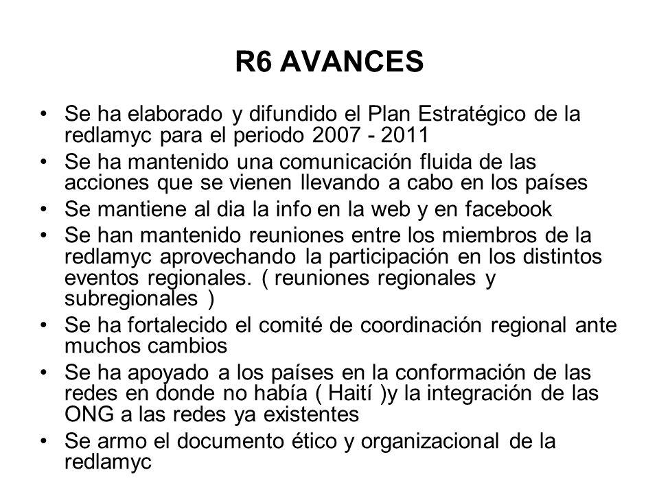 R6 AVANCES Se ha elaborado y difundido el Plan Estratégico de la redlamyc para el periodo 2007 - 2011.