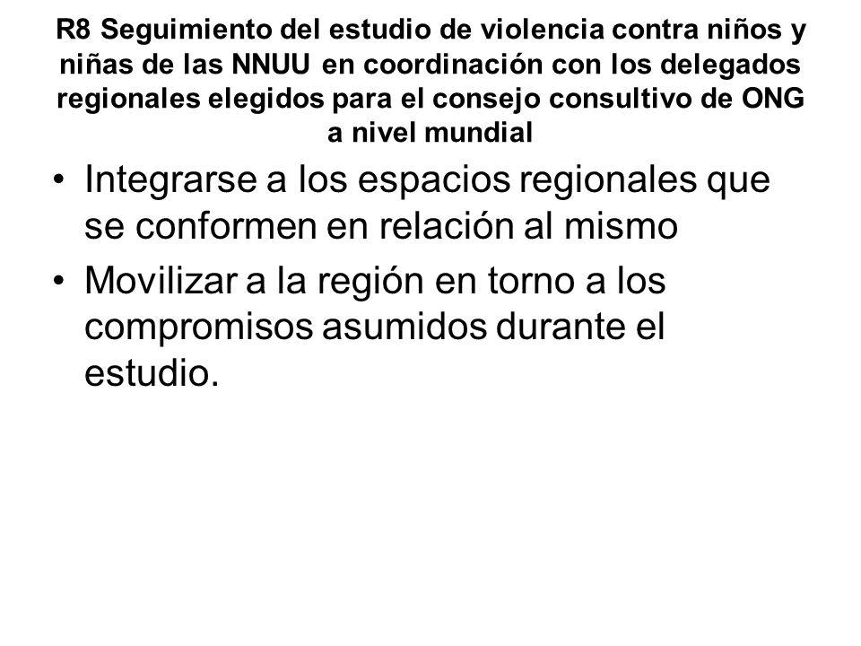 R8 Seguimiento del estudio de violencia contra niños y niñas de las NNUU en coordinación con los delegados regionales elegidos para el consejo consultivo de ONG a nivel mundial