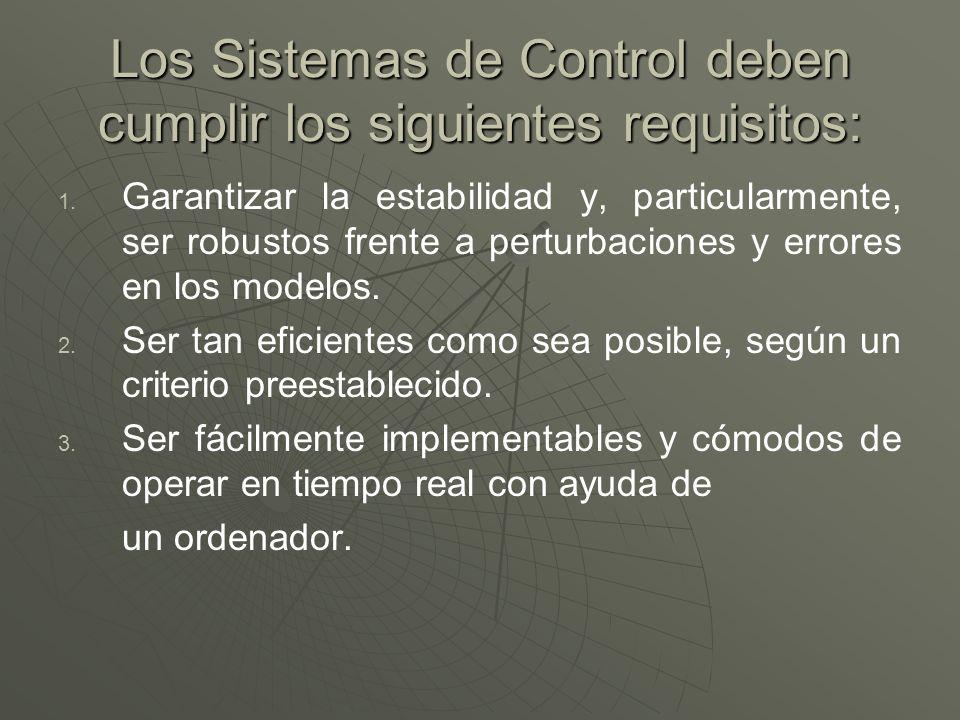 Los Sistemas de Control deben cumplir los siguientes requisitos: