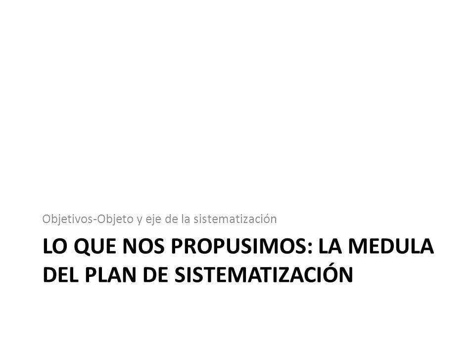 Lo que nos propusimos: La Medula del Plan de Sistematización