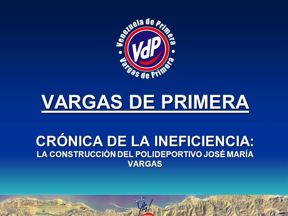 VARGAS DE PRIMERA CRÓNICA DE LA INEFICIENCIA: LA CONSTRUCCIÓN DEL POLIDEPORTIVO JOSÉ MARÍA VARGAS
