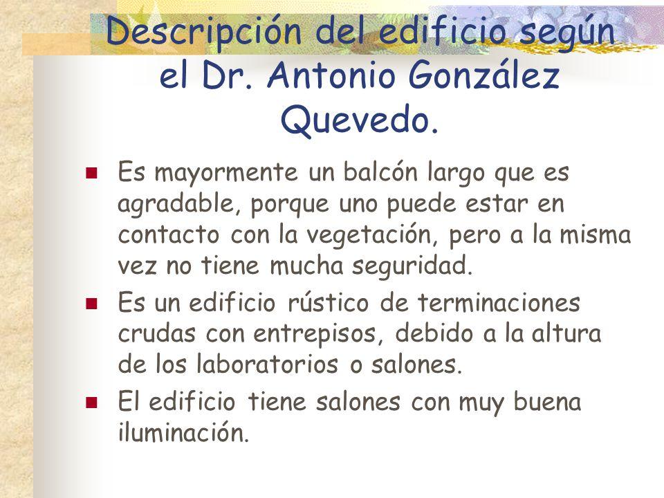 Descripción del edificio según el Dr. Antonio González Quevedo.