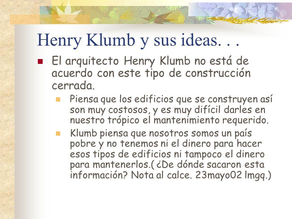 Henry Klumb y sus ideas. . . El arquitecto Henry Klumb no está de acuerdo con este tipo de construcción cerrada.