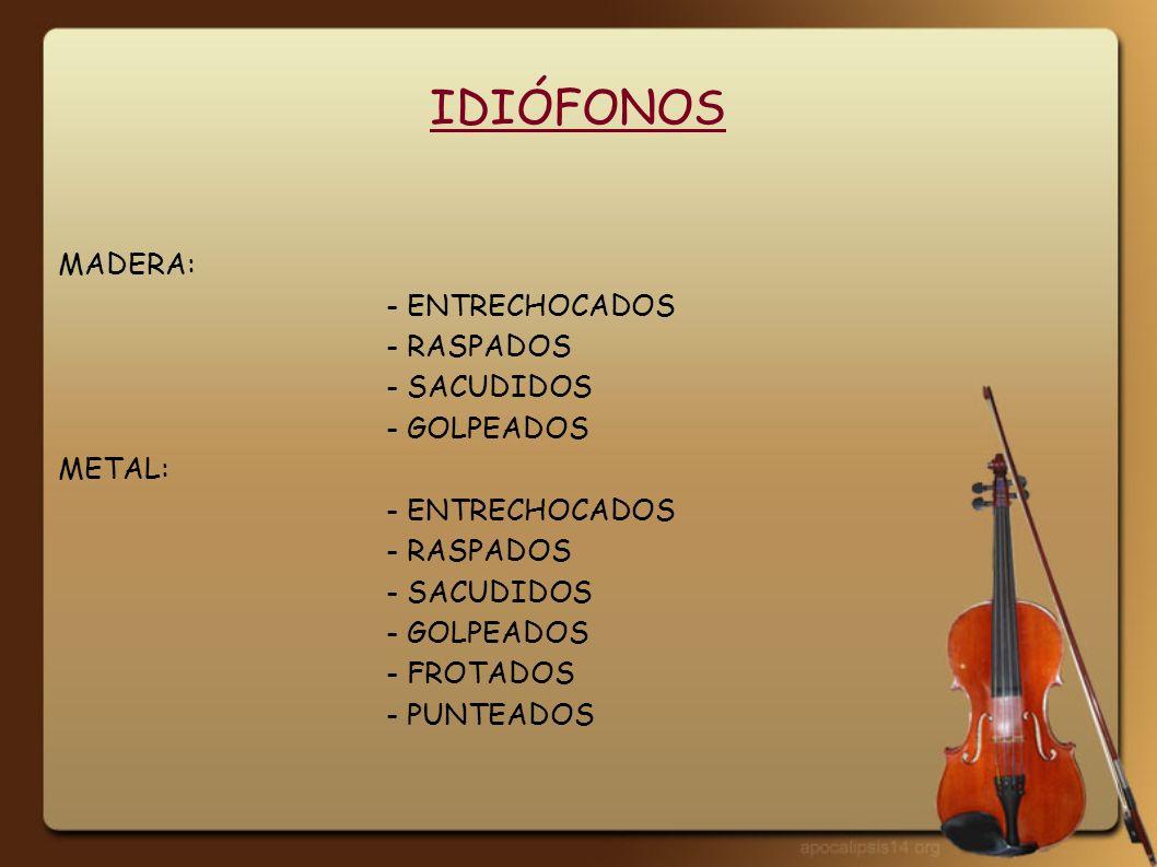 IDIÓFONOS MADERA: - ENTRECHOCADOS - RASPADOS - SACUDIDOS - GOLPEADOS