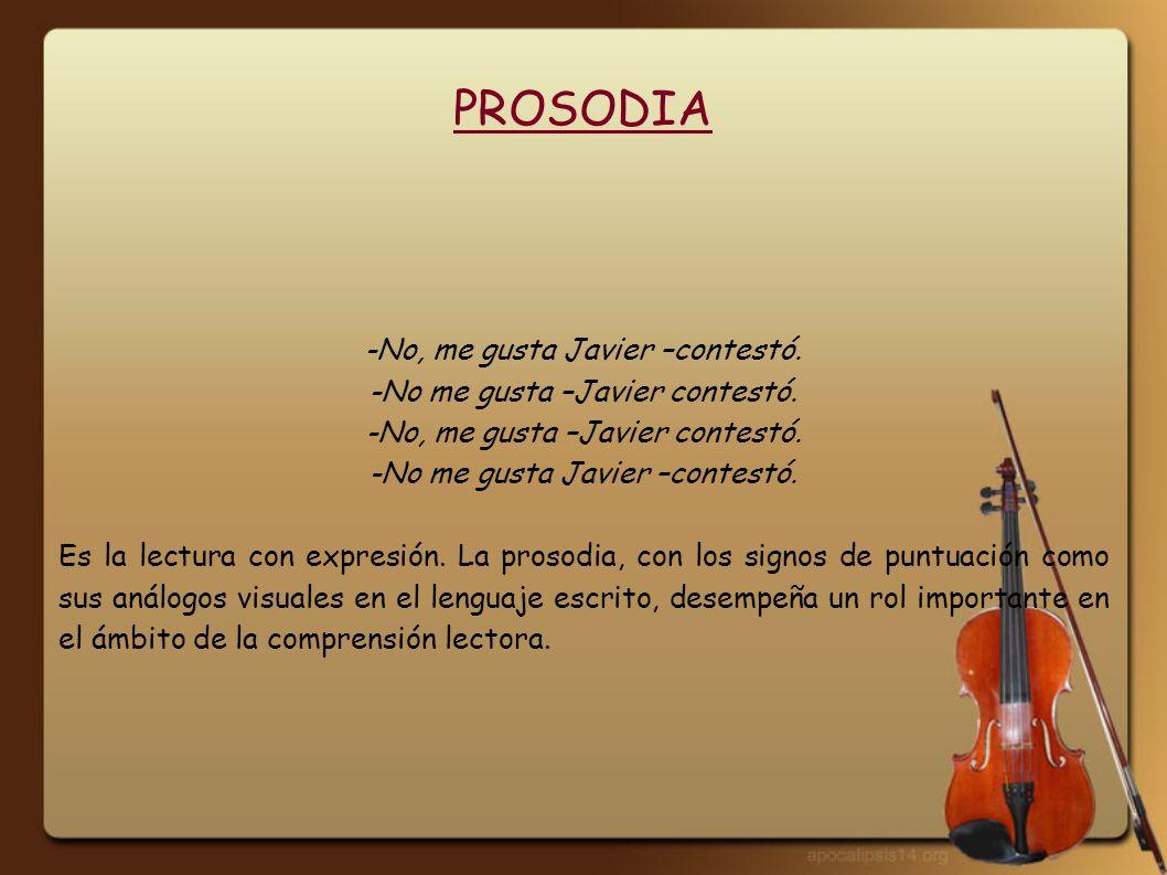 PROSODIA -No, me gusta Javier –contestó.