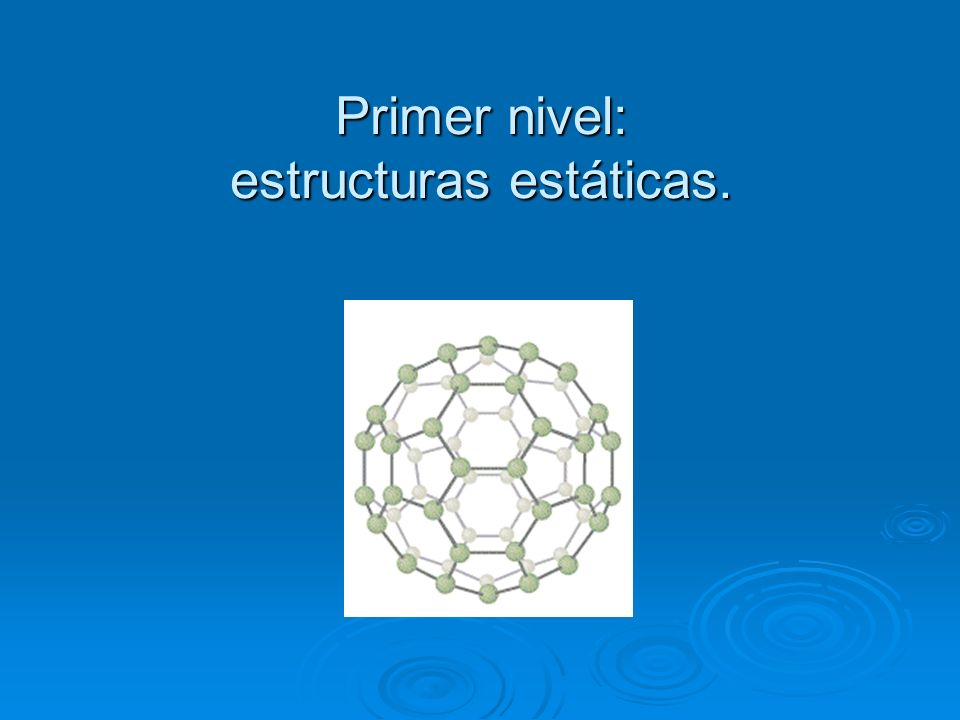 Primer nivel: estructuras estáticas.