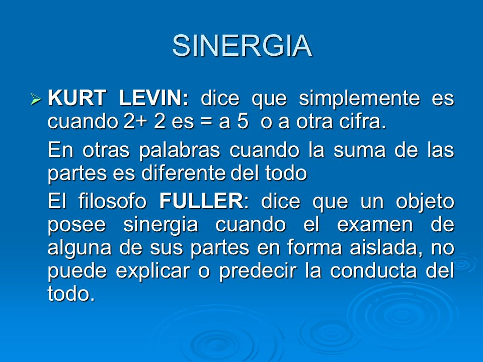 SINERGIAKURT LEVIN: dice que simplemente es cuando 2+ 2 es = a 5 o a otra cifra.