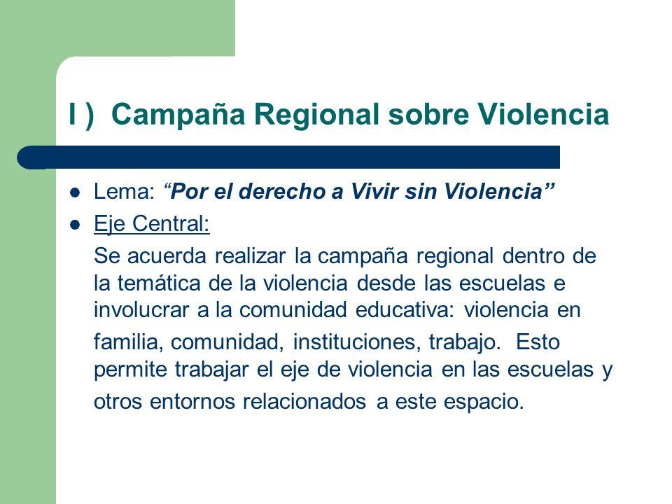 I ) Campaña Regional sobre Violencia