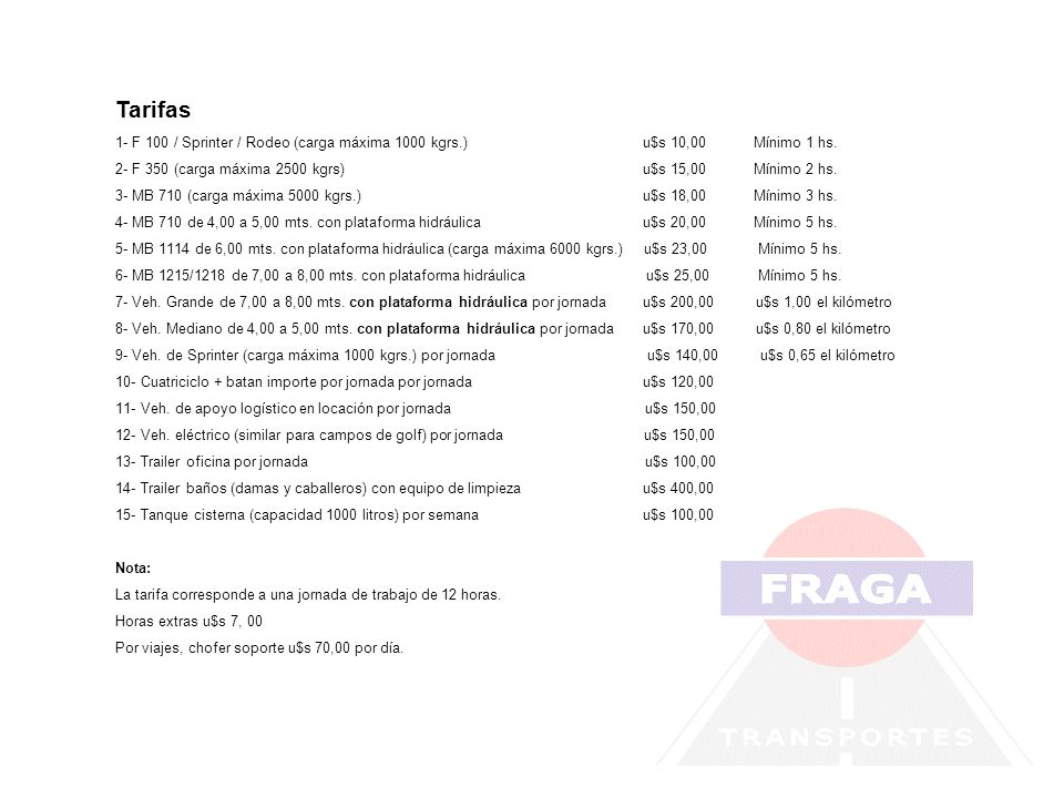 Tarifas 1- F 100 / Sprinter / Rodeo (carga máxima 1000 kgrs.) u$s 10,00 Mínimo 1 hs.