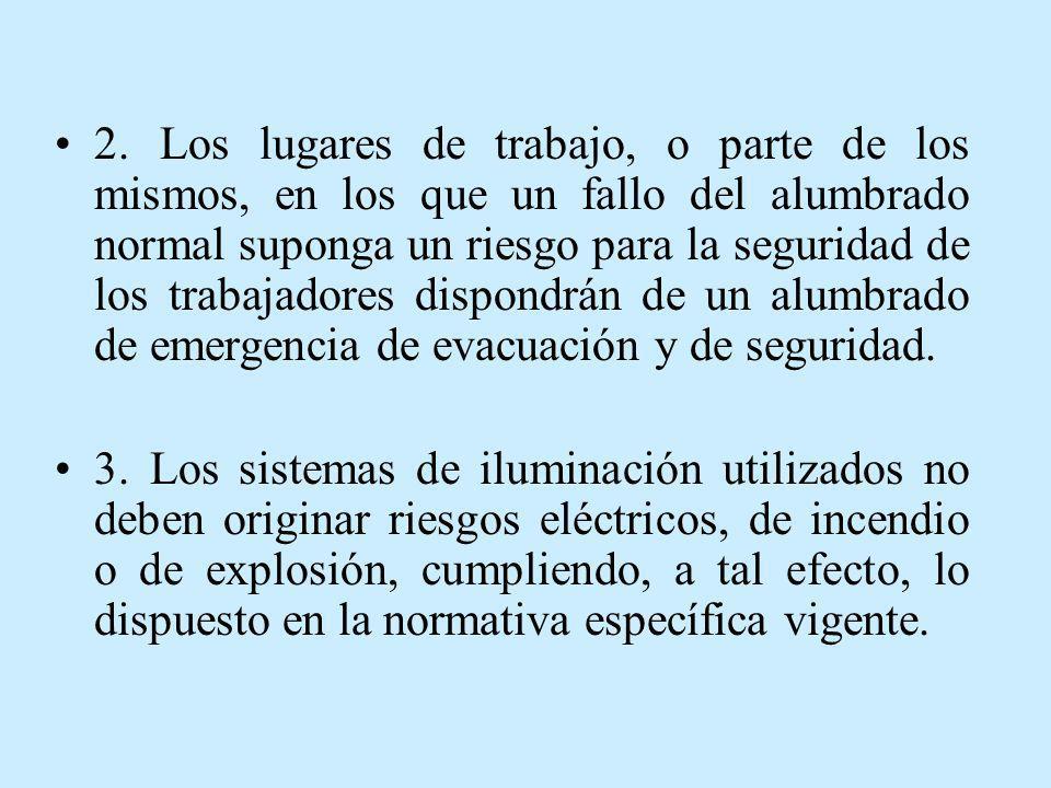 2. Los lugares de trabajo, o parte de los mismos, en los que un fallo del alumbrado normal suponga un riesgo para la seguridad de los trabajadores dispondrán de un alumbrado de emergencia de evacuación y de seguridad.