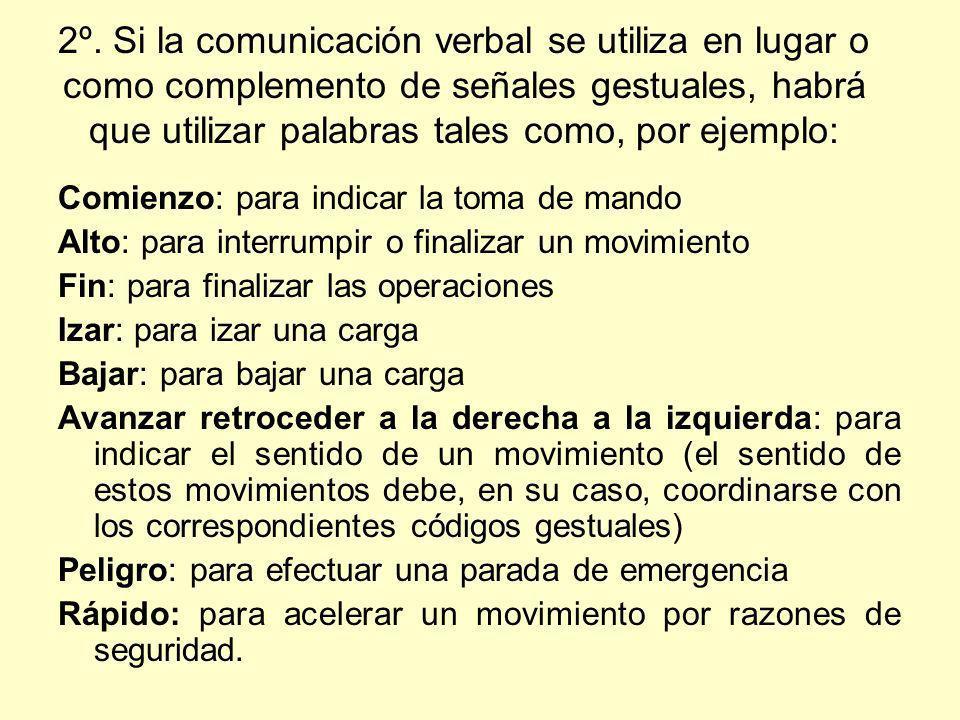 2º. Si la comunicación verbal se utiliza en lugar o como complemento de señales gestuales, habrá que utilizar palabras tales como, por ejemplo: