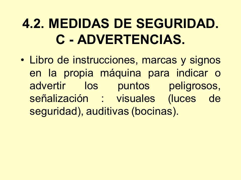 4.2. MEDIDAS DE SEGURIDAD. C - ADVERTENCIAS.
