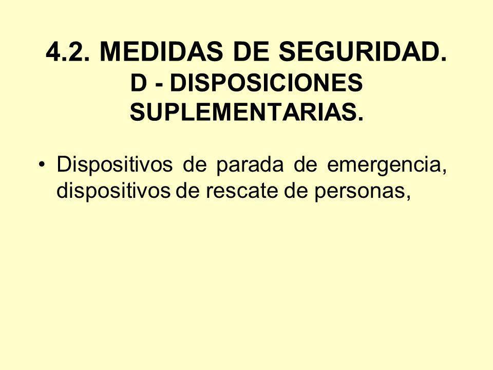 4.2. MEDIDAS DE SEGURIDAD. D - DISPOSICIONES SUPLEMENTARIAS.