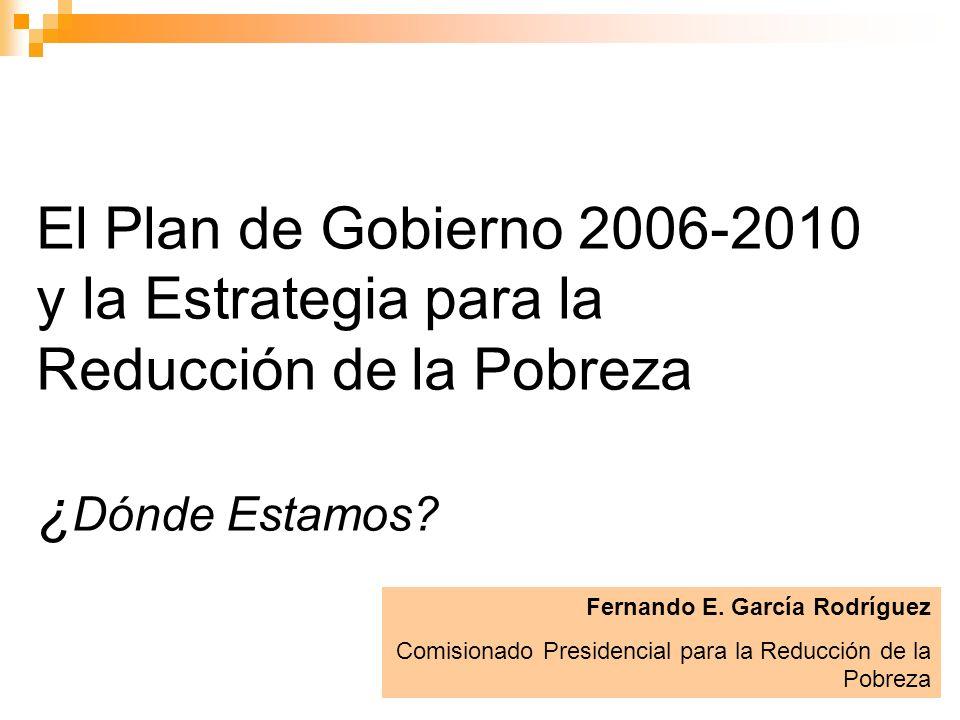 El Plan de Gobierno 2006-2010 y la Estrategia para la Reducción de la Pobreza ¿Dónde Estamos