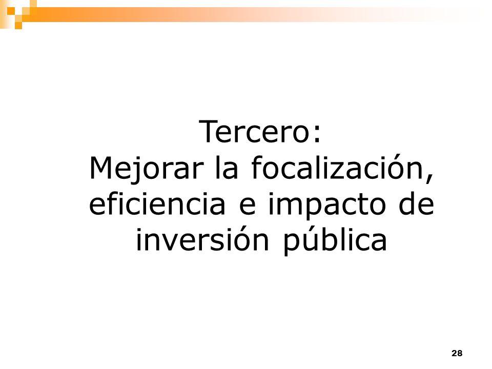 Tercero: Mejorar la focalización, eficiencia e impacto de inversión pública
