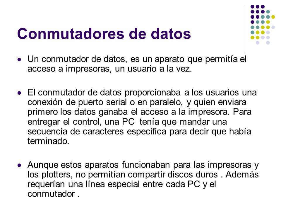 Conmutadores de datos Un conmutador de datos, es un aparato que permitía el acceso a impresoras, un usuario a la vez.