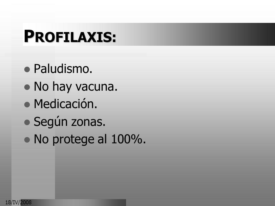 PROFILAXIS: Paludismo. No hay vacuna. Medicación. Según zonas.