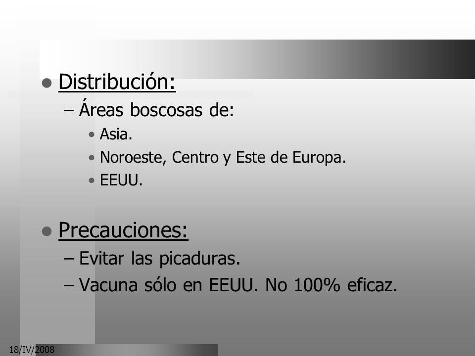 Distribución: Precauciones: Áreas boscosas de: Evitar las picaduras.