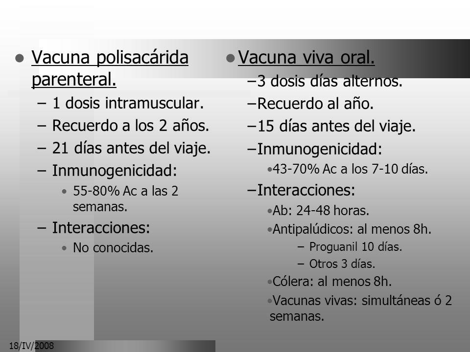 Vacuna polisacárida parenteral. Vacuna viva oral.