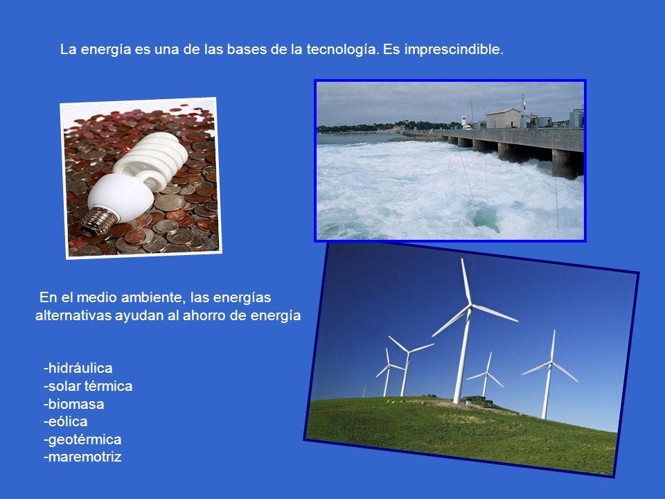 La energía es una de las bases de la tecnología. Es imprescindible.