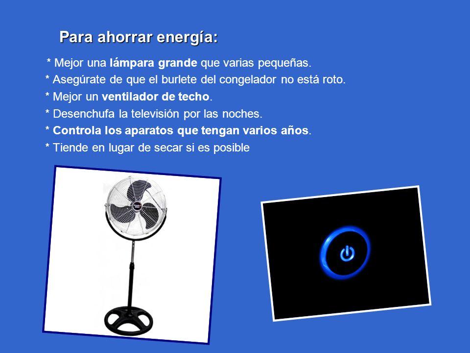 Para ahorrar energía: * Mejor una lámpara grande que varias pequeñas.
