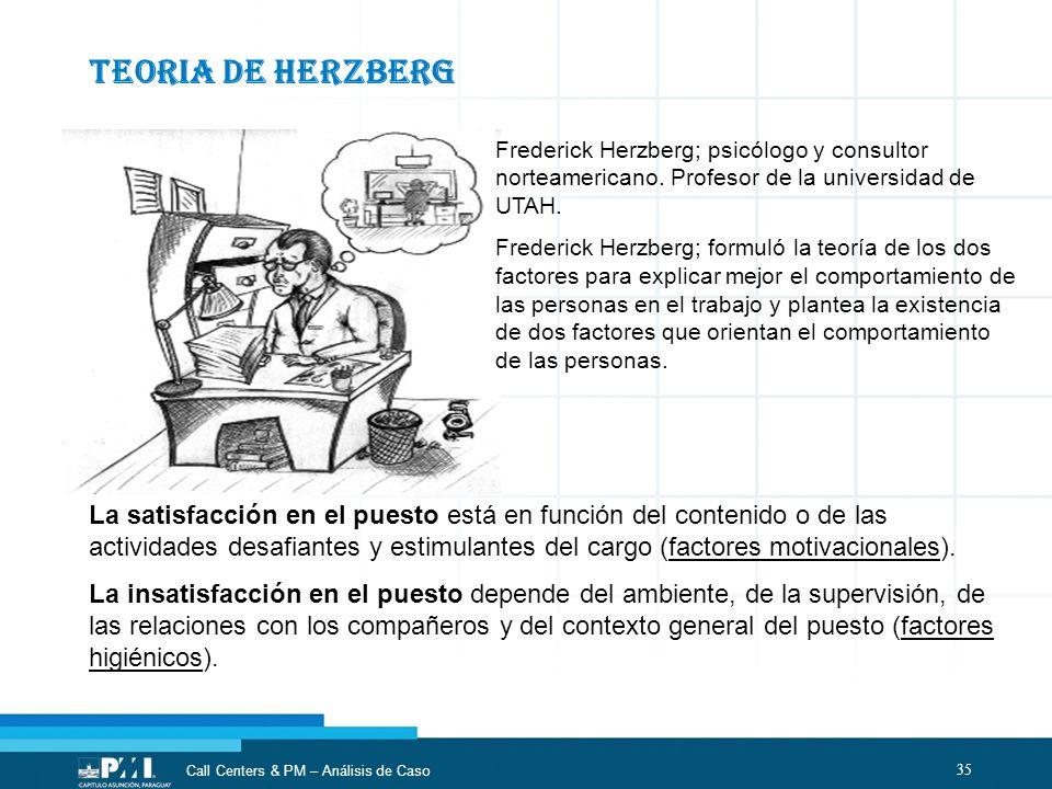 TEORIA DE HERZBERG Frederick Herzberg; psicólogo y consultor norteamericano. Profesor de la universidad de UTAH.