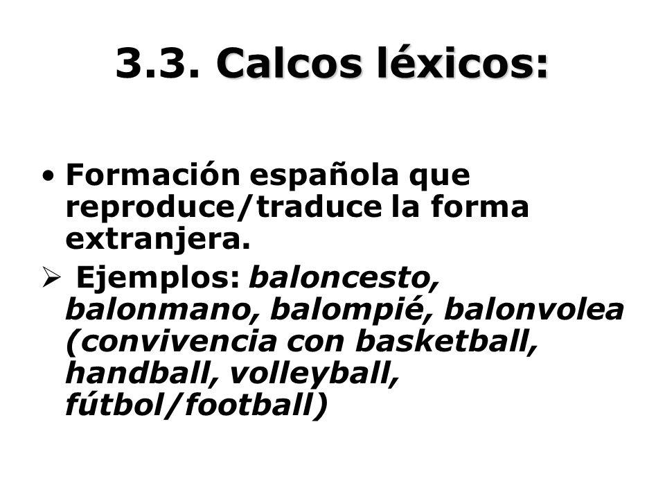 3.3. Calcos léxicos: Formación española que reproduce/traduce la forma extranjera.