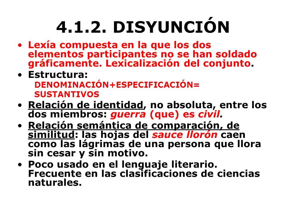 4.1.2. DISYUNCIÓN Lexía compuesta en la que los dos elementos participantes no se han soldado gráficamente. Lexicalización del conjunto.