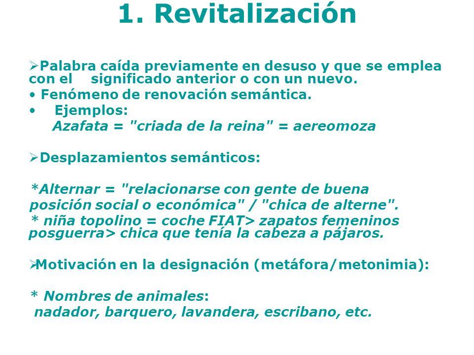 1. Revitalización Palabra caída previamente en desuso y que se emplea con el significado anterior o con un nuevo.