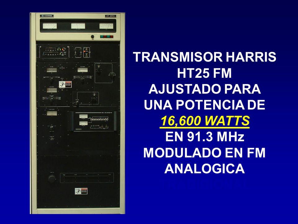 TRANSMISOR HARRIS HT25 FM. AJUSTADO PARA. UNA POTENCIA DE. 16,600 WATTS. EN 91.3 MHz. MODULADO EN FM.