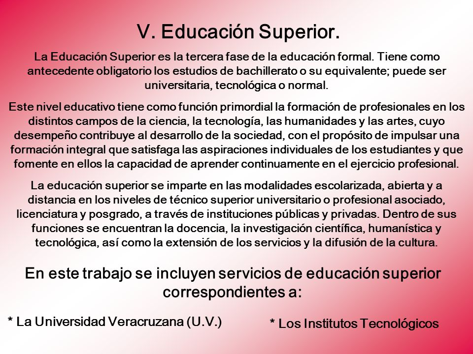 * La Universidad Veracruzana (U.V.) * Los Institutos Tecnológicos