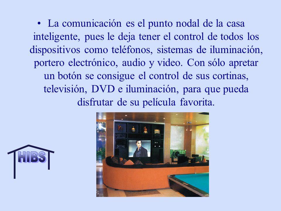 La comunicación es el punto nodal de la casa inteligente, pues le deja tener el control de todos los dispositivos como teléfonos, sistemas de iluminación, portero electrónico, audio y video. Con sólo apretar un botón se consigue el control de sus cortinas, televisión, DVD e iluminación, para que pueda disfrutar de su película favorita.