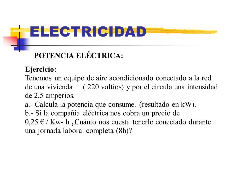 ELECTRICIDAD POTENCIA ELÉCTRICA: Ejercicio: