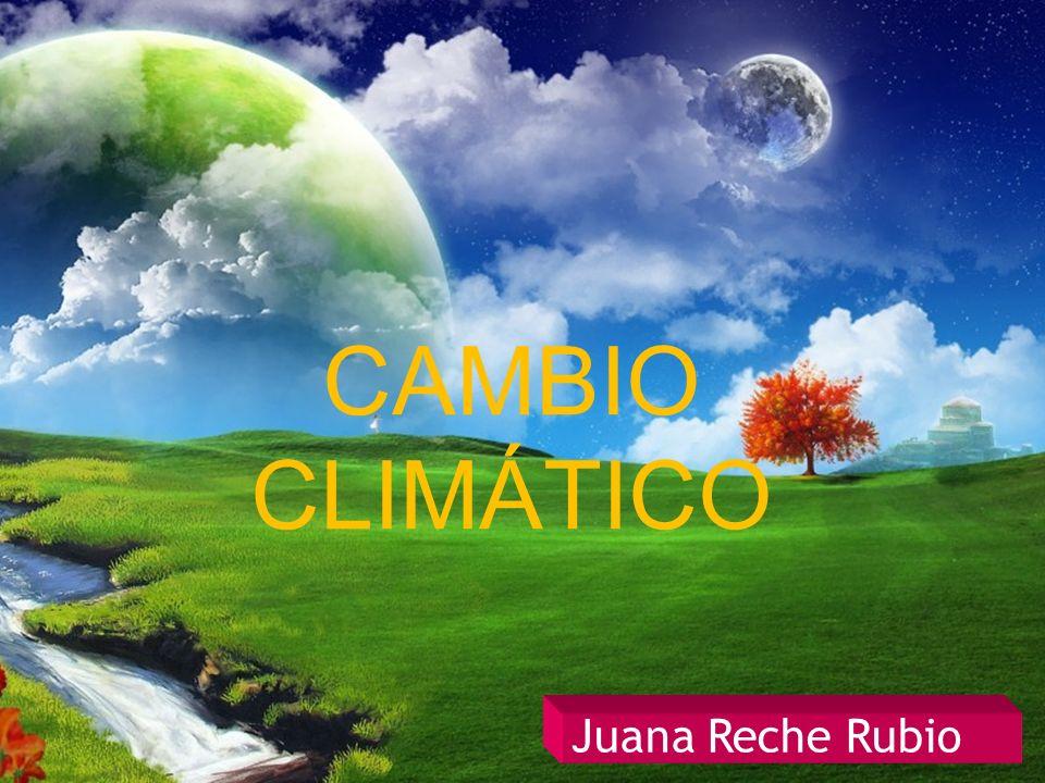 CAMBIO CLIMÁTICO Juana Reche Rubio 1