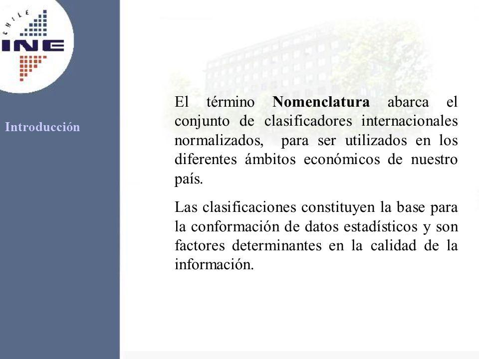 El término Nomenclatura abarca el conjunto de clasificadores internacionales normalizados, para ser utilizados en los diferentes ámbitos económicos de nuestro país.