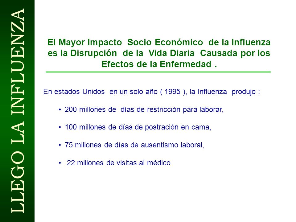 El Mayor Impacto Socio Económico de la Influenza es la Disrupción de la Vida Diaria Causada por los Efectos de la Enfermedad .