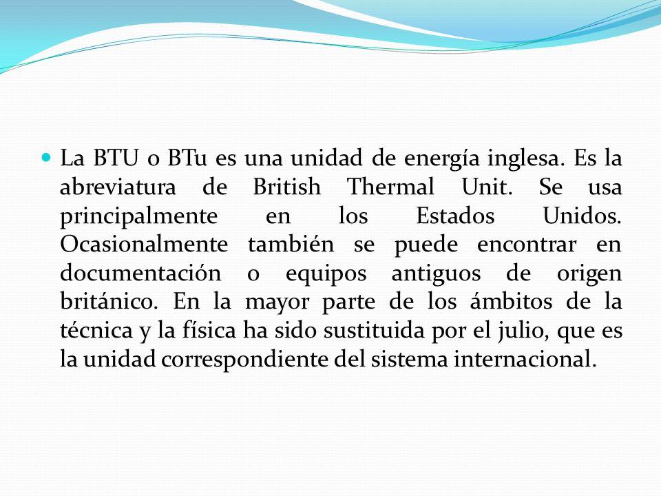 La BTU o BTu es una unidad de energía inglesa