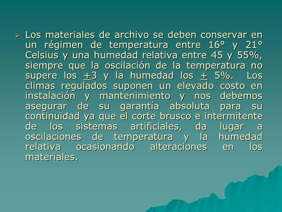 Los materiales de archivo se deben conservar en un régimen de temperatura entre 16° y 21° Celsius y una humedad relativa entre 45 y 55%, siempre que la oscilación de la temperatura no supere los +3 y la humedad los + 5%.