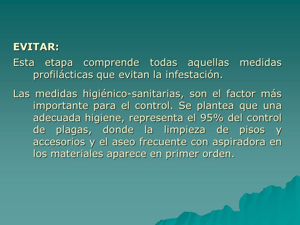 EVITAR: Esta etapa comprende todas aquellas medidas profilácticas que evitan la infestación.