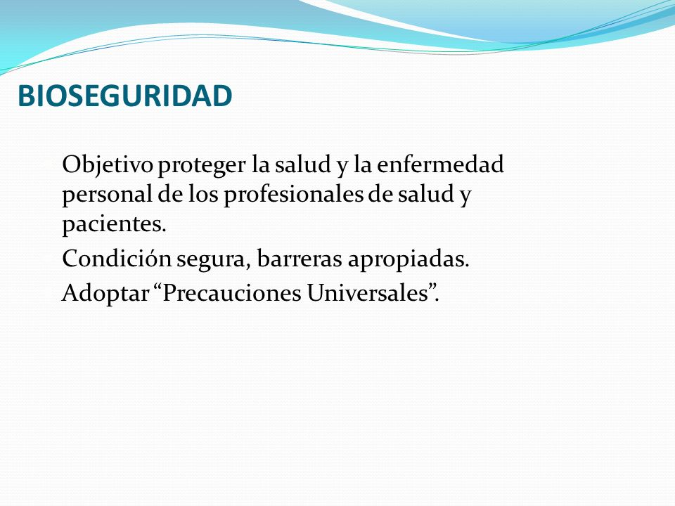 BIOSEGURIDAD Objetivo proteger la salud y la enfermedad personal de los profesionales de salud y pacientes.