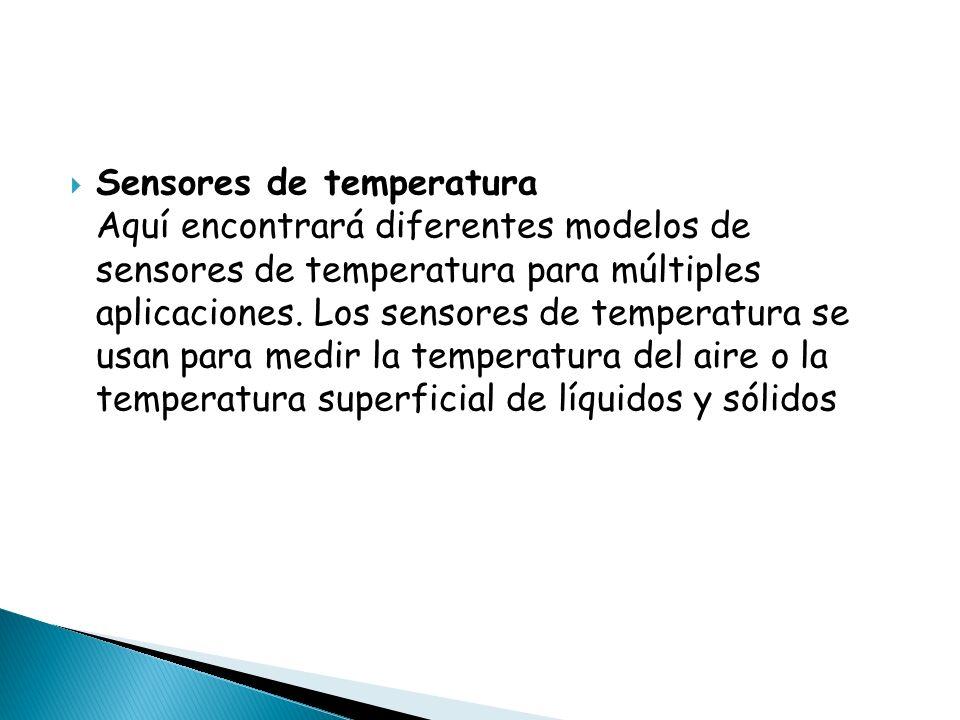Sensores de temperatura Aquí encontrará diferentes modelos de sensores de temperatura para múltiples aplicaciones.