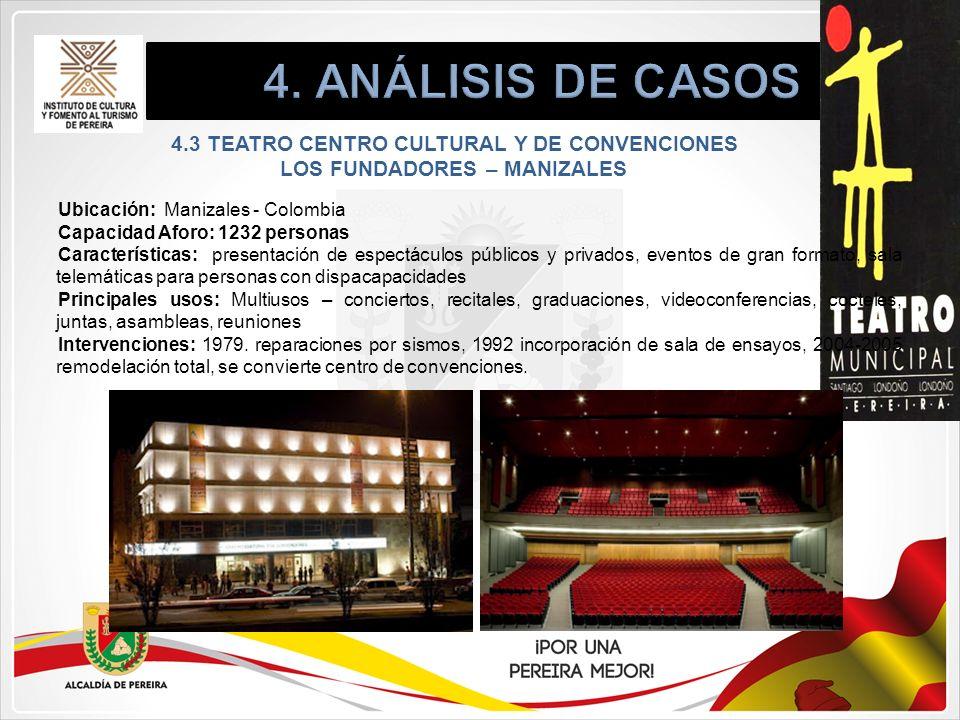 4. ANÁLISIS DE CASOS 4.3 TEATRO CENTRO CULTURAL Y DE CONVENCIONES LOS FUNDADORES – MANIZALES. Ubicación: Manizales - Colombia.