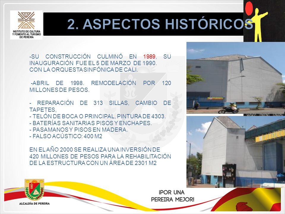 2. ASPECTOS HISTÓRICOS -SU CONSTRUCCIÓN CULMINÓ EN 1989, SU INAUGURACIÓN FUE EL 5 DE MARZO DE 1990.