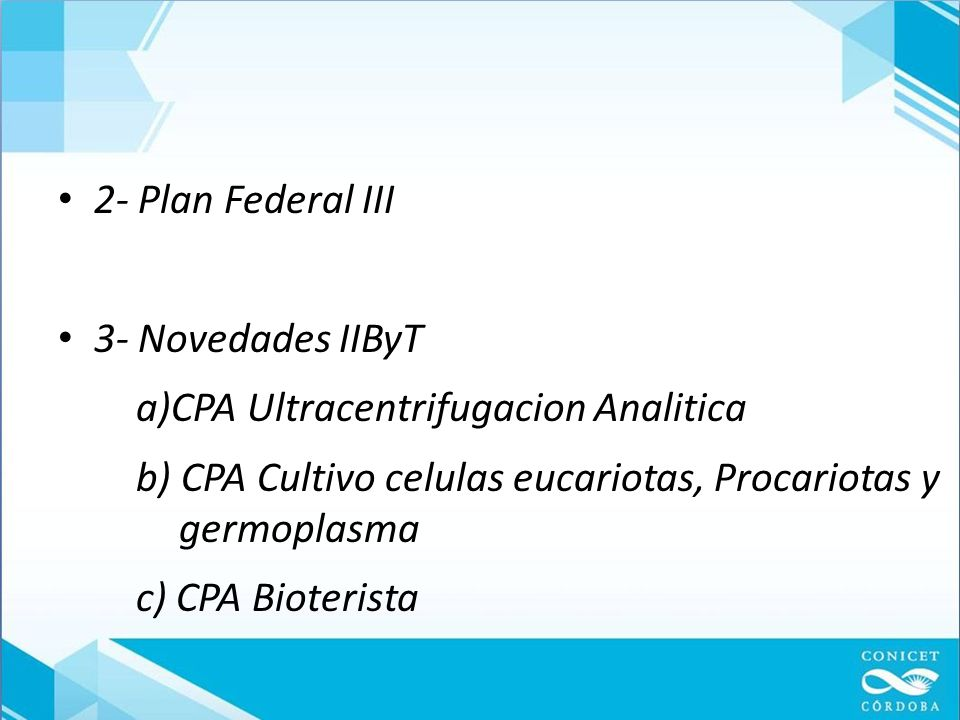2- Plan Federal III 3- Novedades IIByT. a)CPA Ultracentrifugacion Analitica. b) CPA Cultivo celulas eucariotas, Procariotas y germoplasma.