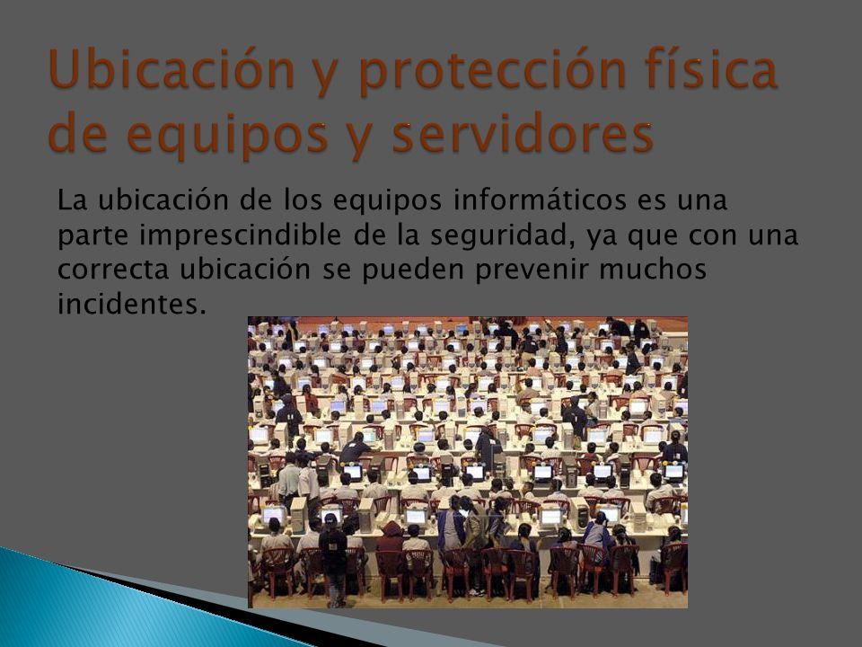 Ubicación y protección física de equipos y servidores