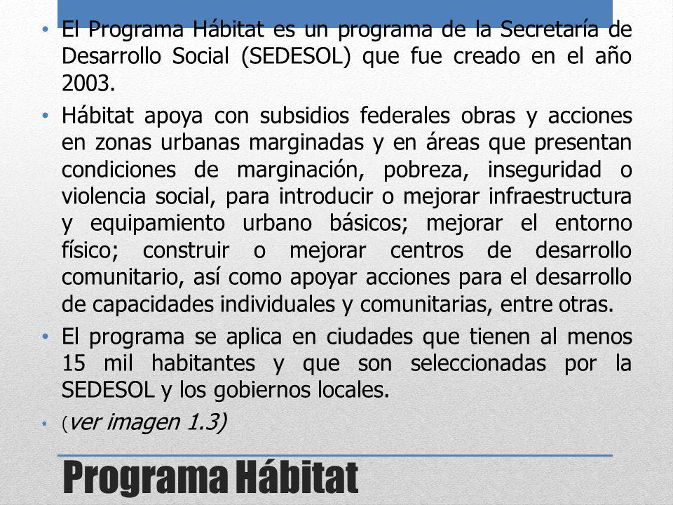 El Programa Hábitat es un programa de la Secretaría de Desarrollo Social (SEDESOL) que fue creado en el año 2003.