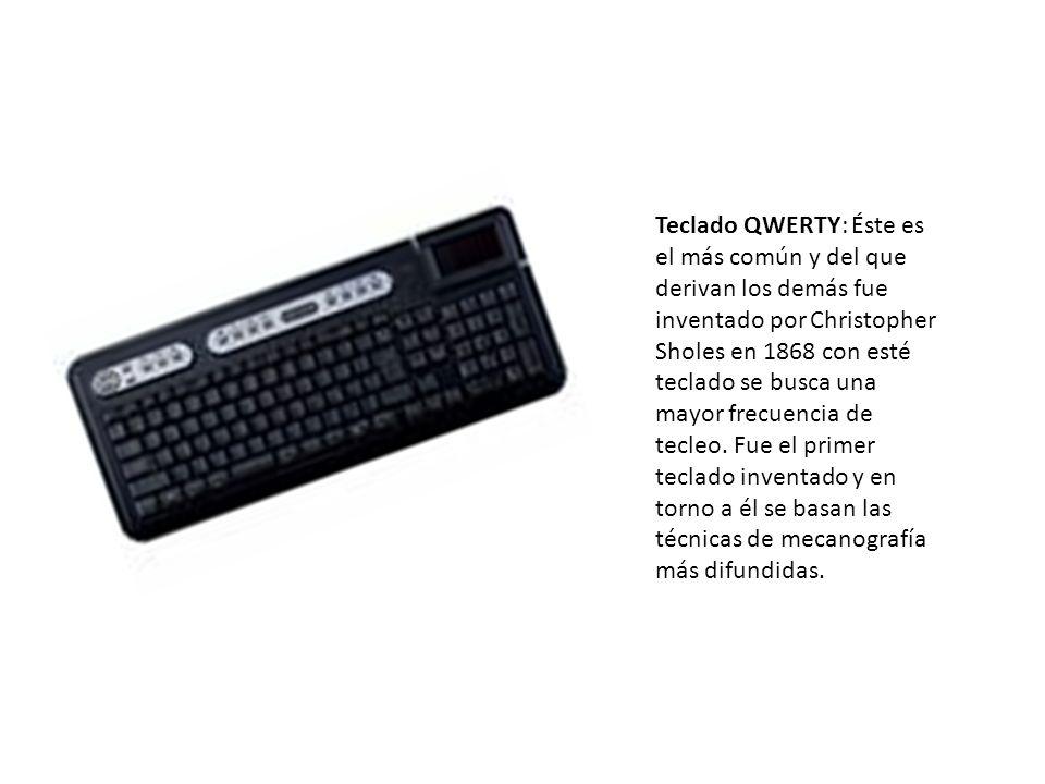 Teclado QWERTY: Éste es el más común y del que derivan los demás fue inventado por Christopher Sholes en 1868 con esté teclado se busca una mayor frecuencia de tecleo.