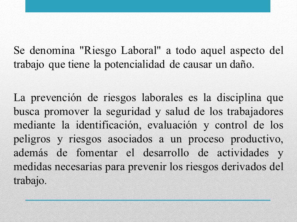 Se denomina Riesgo Laboral a todo aquel aspecto del trabajo que tiene la potencialidad de causar un daño.