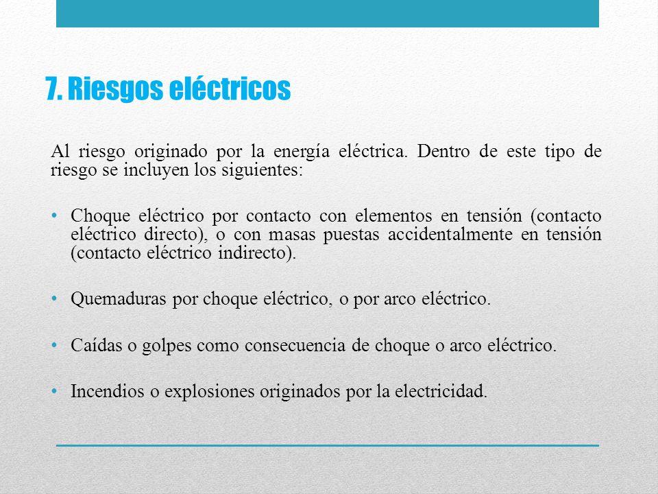 7. Riesgos eléctricos Al riesgo originado por la energía eléctrica. Dentro de este tipo de riesgo se incluyen los siguientes:
