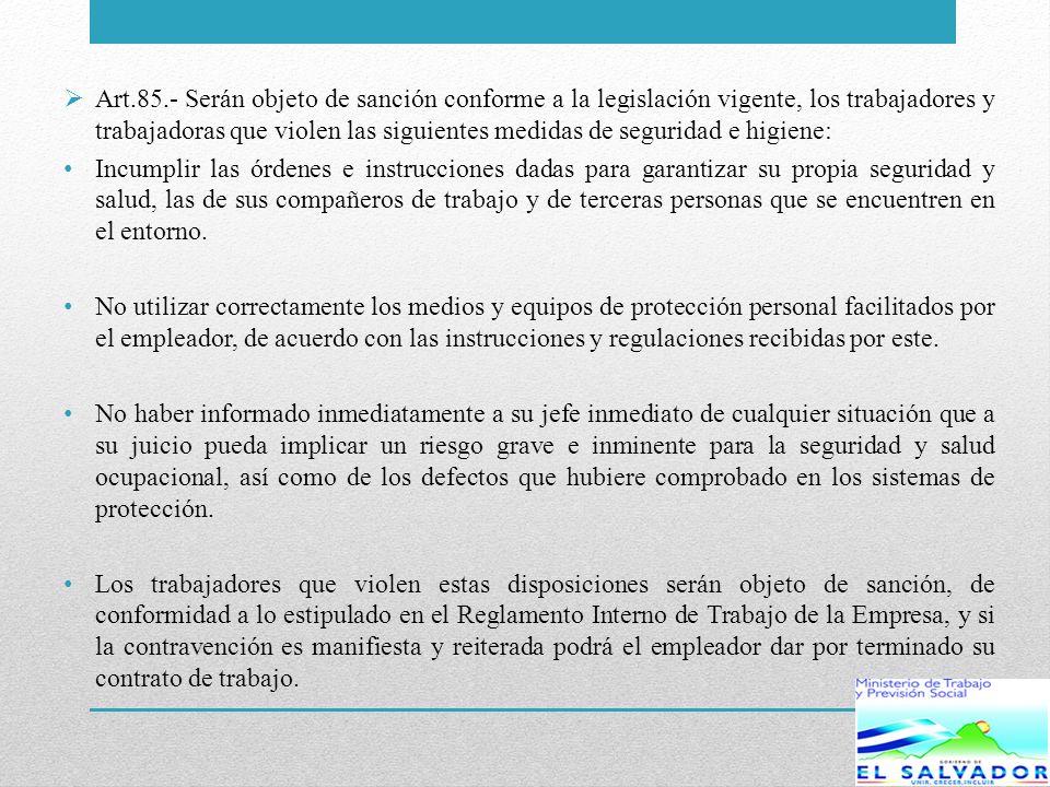 Art.85.- Serán objeto de sanción conforme a la legislación vigente, los trabajadores y trabajadoras que violen las siguientes medidas de seguridad e higiene: